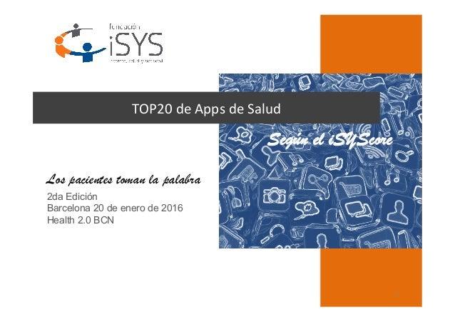 1   TOP20  de  Apps  de  Salud   2da Edición Barcelona 20 de enero de 2016 Health 2.0 BCN Según el iSYScore Lo...