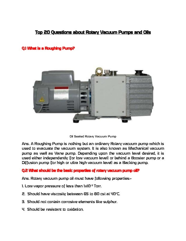 Top 20 Questions about Rotary Vacuum Pumps and Oils  Q.1 What is a Roughing Pump?  Oil Sealed Rotary Vacuum Pump  Ans. A R...