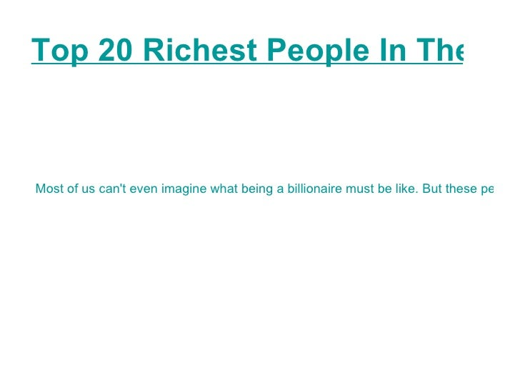 Top 20 Richest People In The World as Of 2010   Most of us can't even imagine what being a billionaire must be like. But t...
