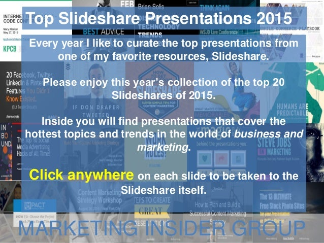 Top Slideshare Presentations 2015 Every year I like to curate the top presentations from one of my favorite resources, Sli...