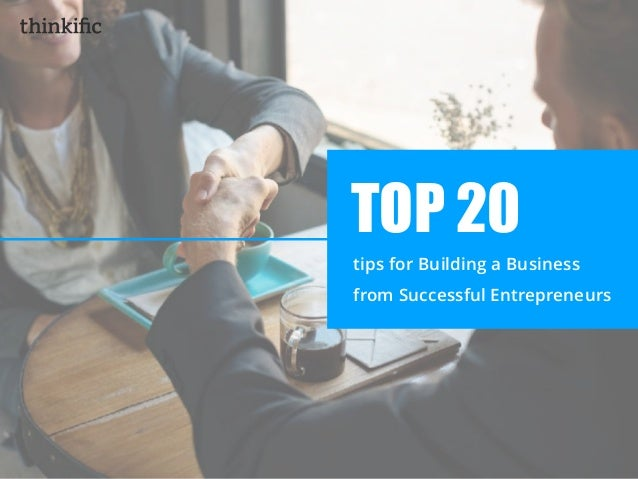 tips for Building a Business from Successful Entrepreneurs TOP 20