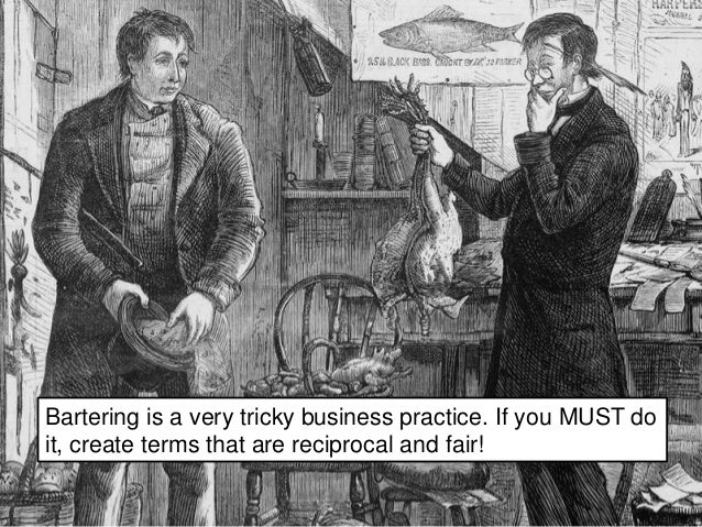 Bartering is a very tricky business practice. If you MUST do it, create terms that are reciprocal and fair!