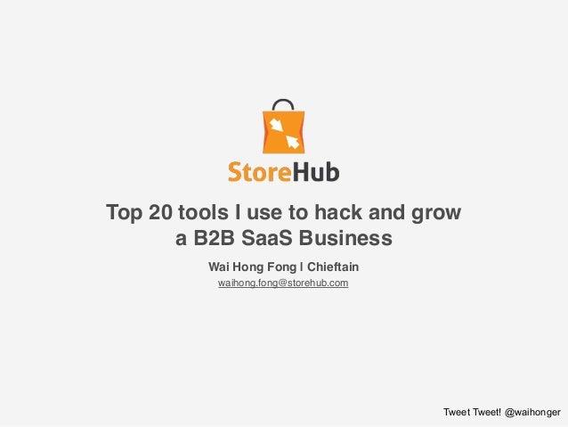 Wai Hong Fong   Chieftain waihong.fong@storehub.com      Tweet Tweet! @waihonger Top 20 tools I use to hack and grow...
