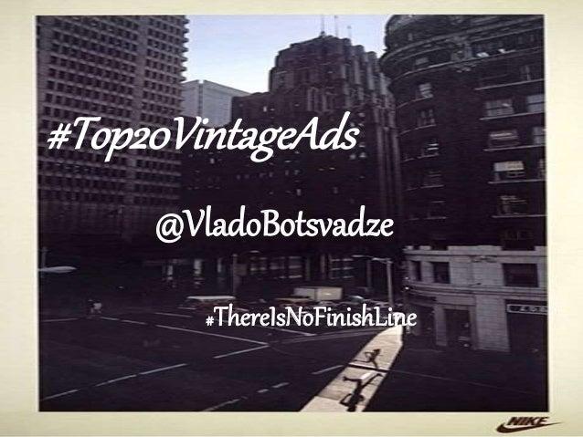 #Top20VintageAds  @VladoBotsvadze  #ThereIsNoFinishLine
