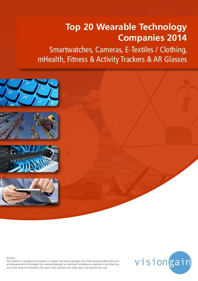 Top 20 Wearable Technology Companies 2014 Smartwatches, Cameras, E-Textiles / Clothing, mHealth, Fitness & Activity Tracke...