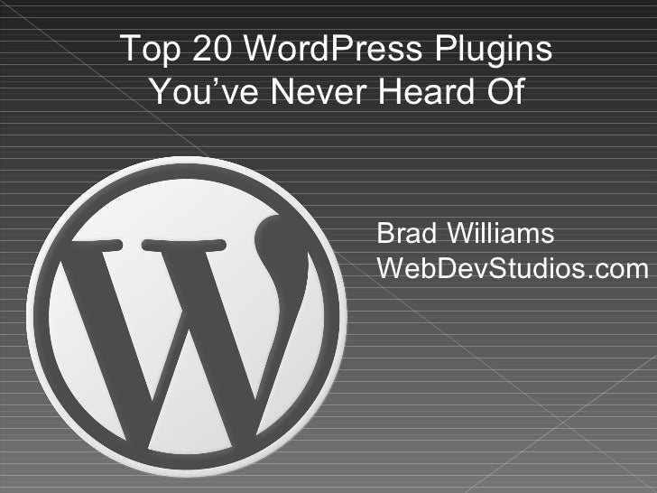 Top 20 WordPress Plugins You've Never Heard Of Brad Williams WebDevStudios.com