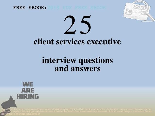 25 1 client services executive interview questions FREE EBOOK:2019 PDF FREE EBOOK Tags: client services executive intervie...