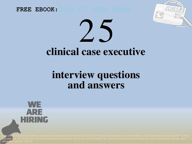 25 1 clinical case executive interview questions FREE EBOOK:2019 PDF FREE EBOOK Tags: clinical case executive interview qu...