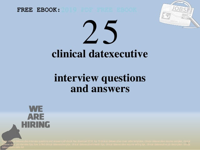 25 1 clinical datexecutive interview questions FREE EBOOK:2019 PDF FREE EBOOK Tags: clinical datexecutive interview questi...
