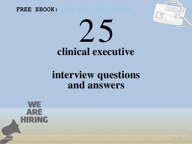 25 1 clinical executive interview questions FREE EBOOK:2019 PDF FREE EBOOK Tags: clinical executive interview questions an...
