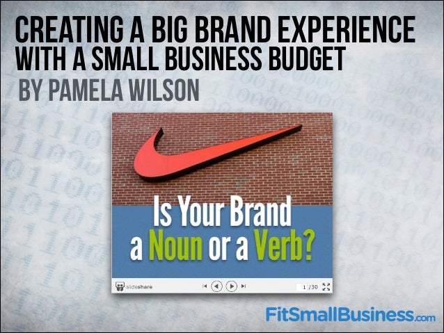 Creating A Big Brand Experience With A Small Business Budget By Pamela Wilson
