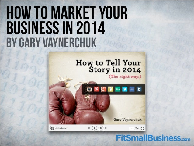How To Market Your Business in 2014 By Gary Vaynerchuk