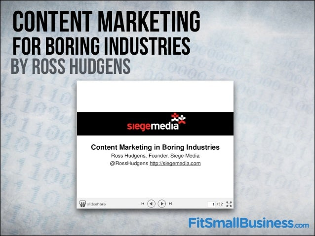 Content Marketing For Boring Industries  By Ross Hudgens