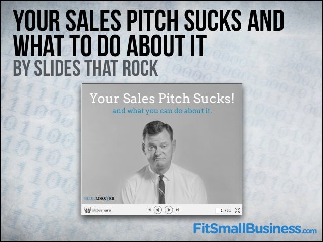 Your Sales Pitch Sucks And What To Do About It  By Slides That Rock