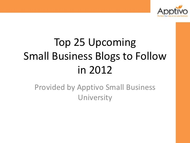 Top 25 UpcomingSmall Business Blogs to Follow           in 2012  Provided by Apptivo Small Business              University