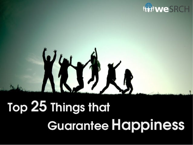 Guarantee Happiness Top 25 Things that