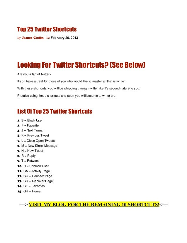 Top 25 Twitter Shortcutsby James Godin | on February 26, 2013Looking For Twitter Shortcuts? (See Below)Are you a fan of tw...