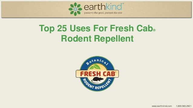 Top 25 Uses For Fresh Cab Rodent Repellent  ®  www.earth-kind.com  1.800.583.2921