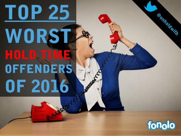 TOP 25 WORST HOLD TIME OFFENDERS OF 2016 @ onholdw ith