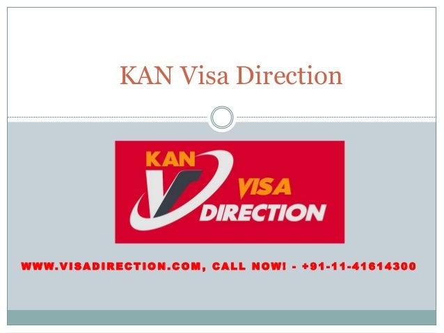 W W W. V I S A D I R E C T I O N . C O M , C A L L N OW ! - + 9 1 - 1 1 - 4 1 6 1 4 3 0 0 KAN Visa Direction