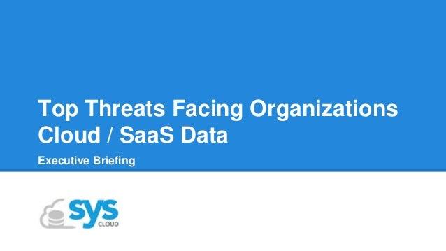 Top Threats Facing Organizations Cloud / SaaS Data Executive Briefing