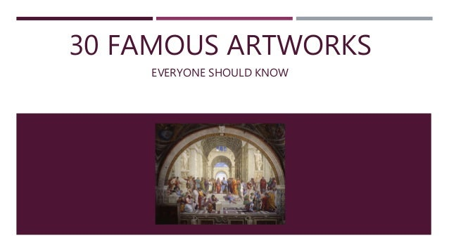30 FAMOUS ARTWORKS EVERYONE SHOULD KNOW