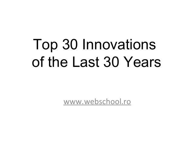 Top 30 Innovationsof the Last 30 Years    www.webschool.ro