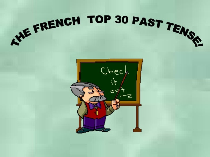THE FRENCH  TOP 30 PAST TENSE!
