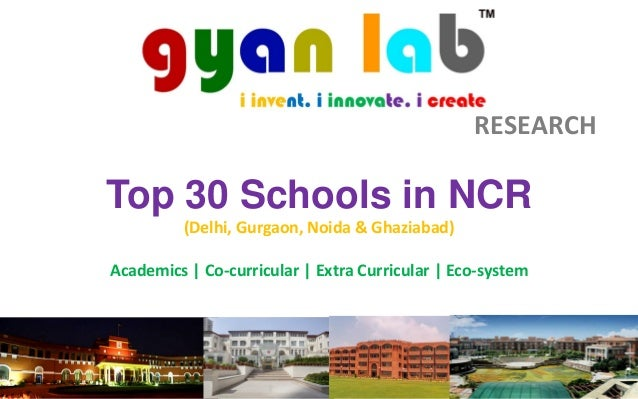 Top 30 Schools in NCR  (Delhi, Gurgaon, Noida & Ghaziabad)  Academics | Co-curricular | Extra Curricular | Eco-system  RES...