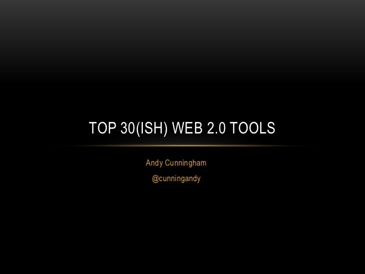 TOP 30(ISH) WEB 2.0 TOOLS       Andy Cunningham        @cunningandy