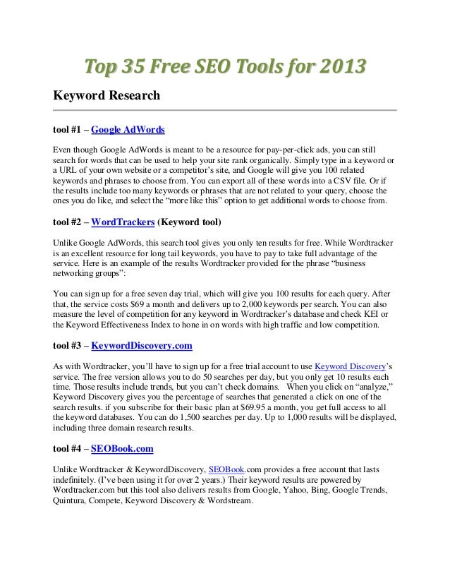 Top 35 Free SEO Tools for 2013Keyword Researchtool #1 – Google AdWordsEven though Google AdWords is meant to be a resource...