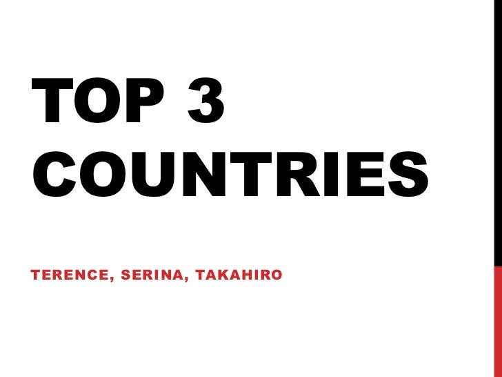 Top 3 countries<br />Terence, serina, takahiro<br />
