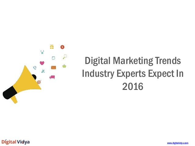 Digital Marketing Trends Industry Experts Expect In 2016 www.digitalvidya.com