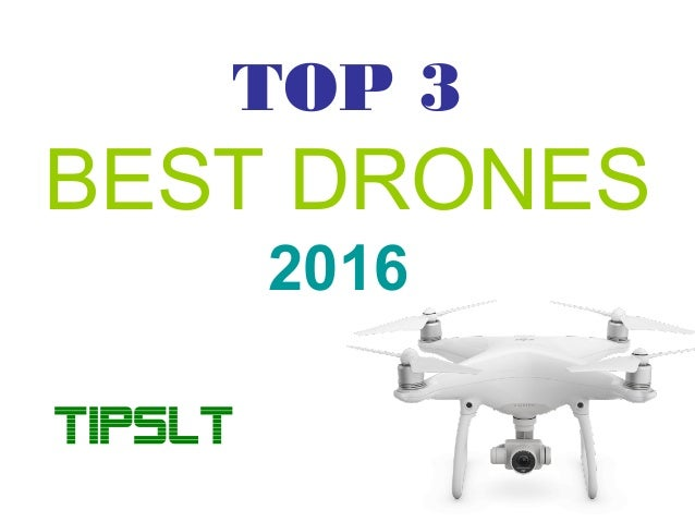 TOP 3 BEST DRONES 2016 TIPSLT