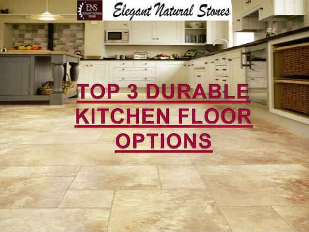our kitchen floors are susceptible to a lot of wear and tear - Durable Kitchen Flooring