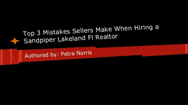 a Make When Hiring ers Top 3 Mistakes Sell ealtor piper Lakeland Fl R Sand Norris Authored by: Petra