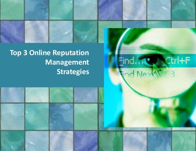 Top 3 Online Reputation           Management              Strategies