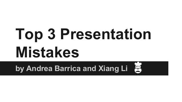 Top 3 Presentation Mistakes by Andrea Barrica and Xiang Li