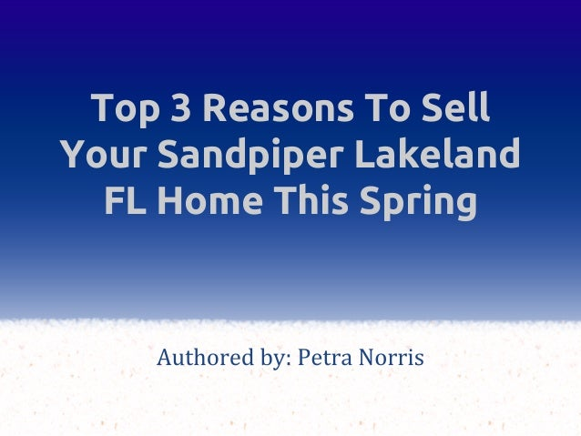 Top 3 Reasons To Sell Your Sandpiper Lakeland FL Home This Spring