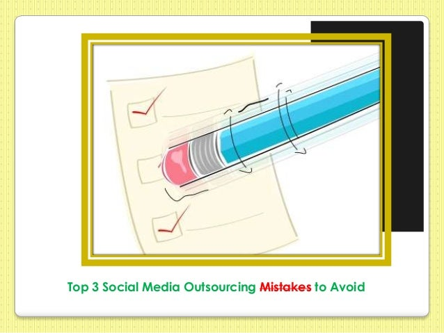 Top 3 Social Media Outsourcing Mistakes to Avoid