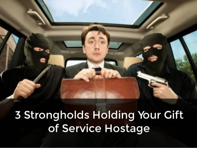 Top 3 Strongholds Holding Your Gift of Service Hostage