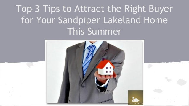 Top 3 Tips to Attract the Right Buyer for Your Sandpiper Lakeland Home This Summer