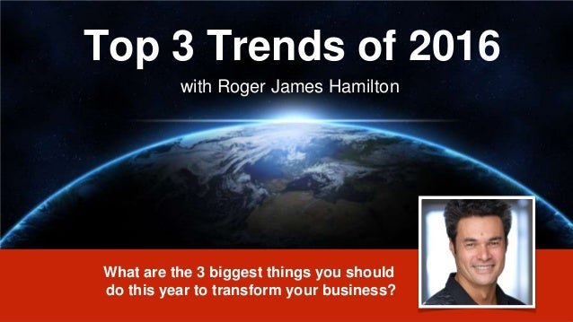 Top 3 Trends of 2016 with Roger James Hamilton What are the 3 biggest things you should do this year to transform your bus...
