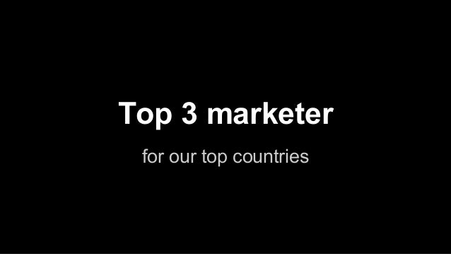 Top 3 marketer for our top countries