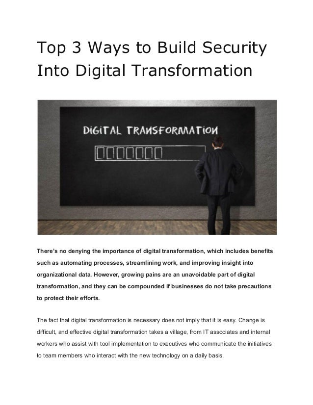 Top 3 Ways to Build Security Into Digital Transformation There's no denying the importance of digital transformation, whic...