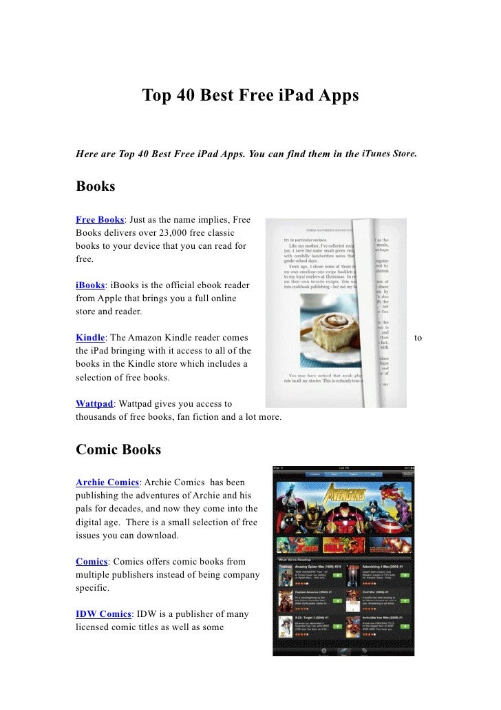 Top 40 Best Free iPad AppsHere are Top 40 Best Free iPad Apps. You can find them in the iTunes Store.BooksFree Books: Just...