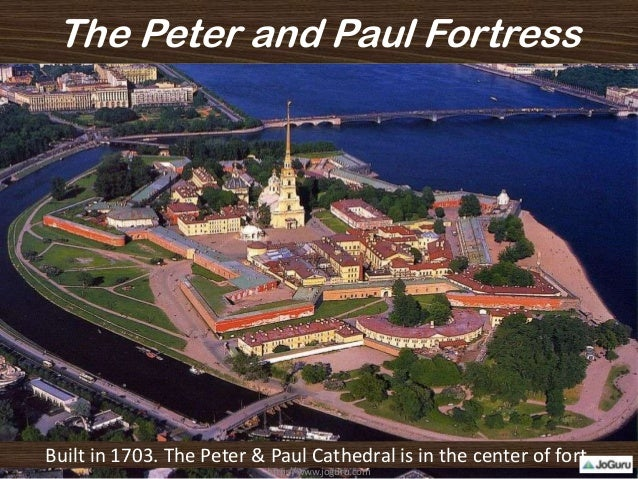 The Peter and Paul Fortress Built in 1703. The Peter & Paul Cathedral is in the center of fort. http://www.joguru.com