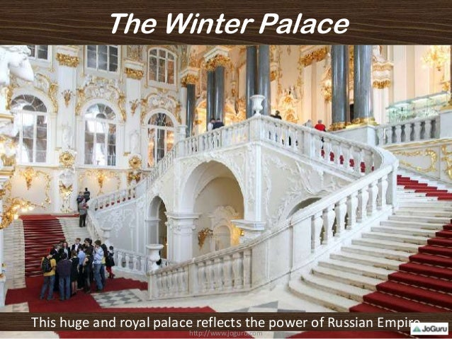 The Winter Palace This huge and royal palace reflects the power of Russian Empire http://www.joguru.com