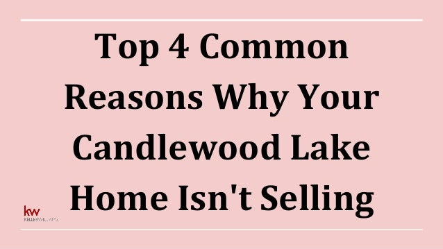 Top 4 Common Reasons Why Your Candlewood Lake Home Isn't Selling