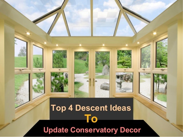 & Top 4 descent ideas to update conservatory decor